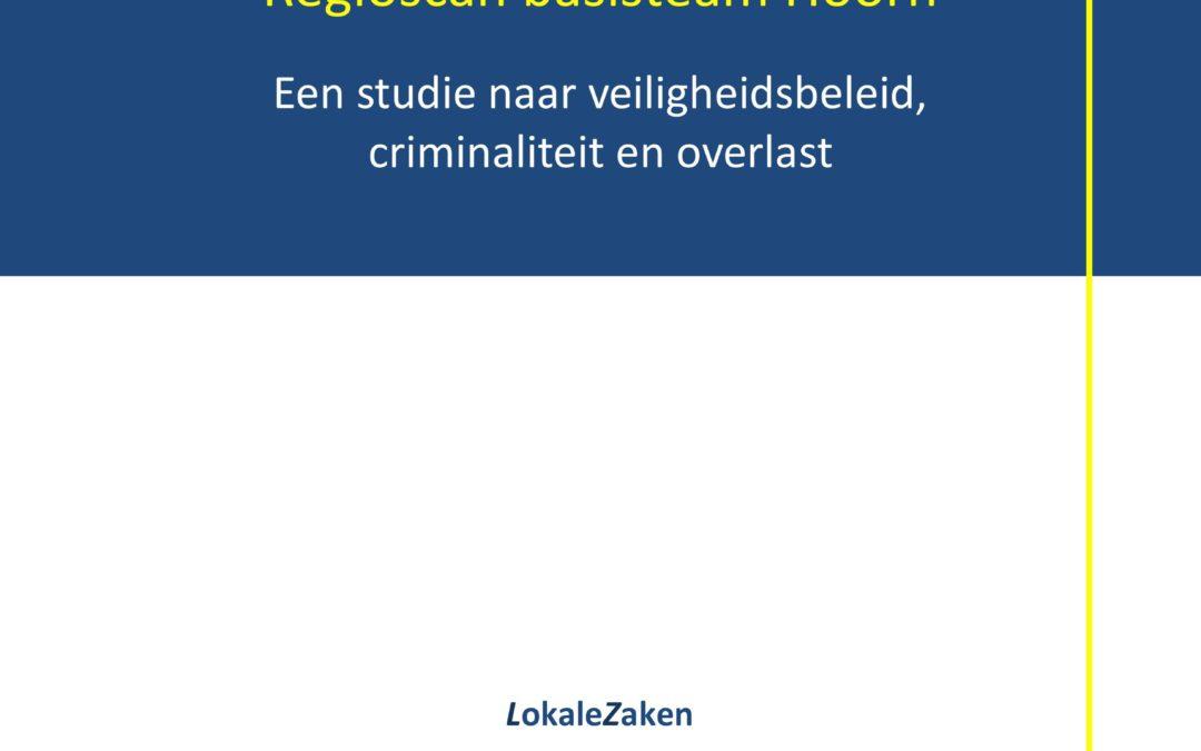 Regioscan basisteam Hoorn. Een studie naar veiligheidsbeleid, criminaliteit en overlast , 2013.