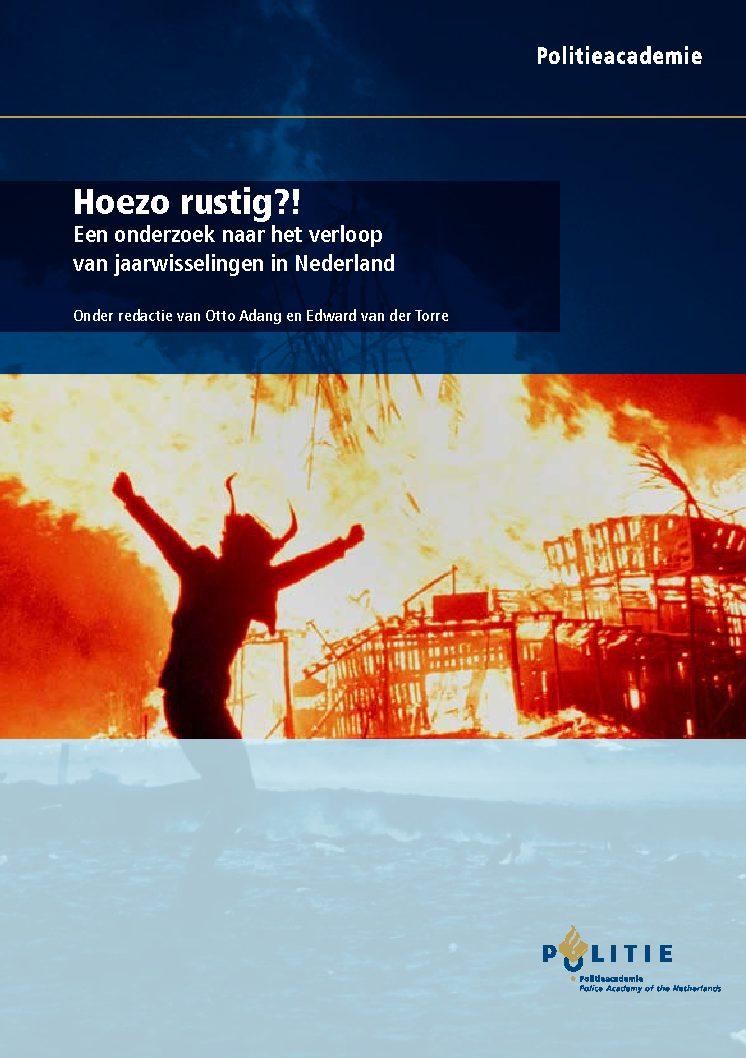 Hoezo rustig?! Een onderzoek naar het verloop van jaarwisselingen in Nederland (met O. Adang), Apeldoorn, Politieacademie, 2007.
