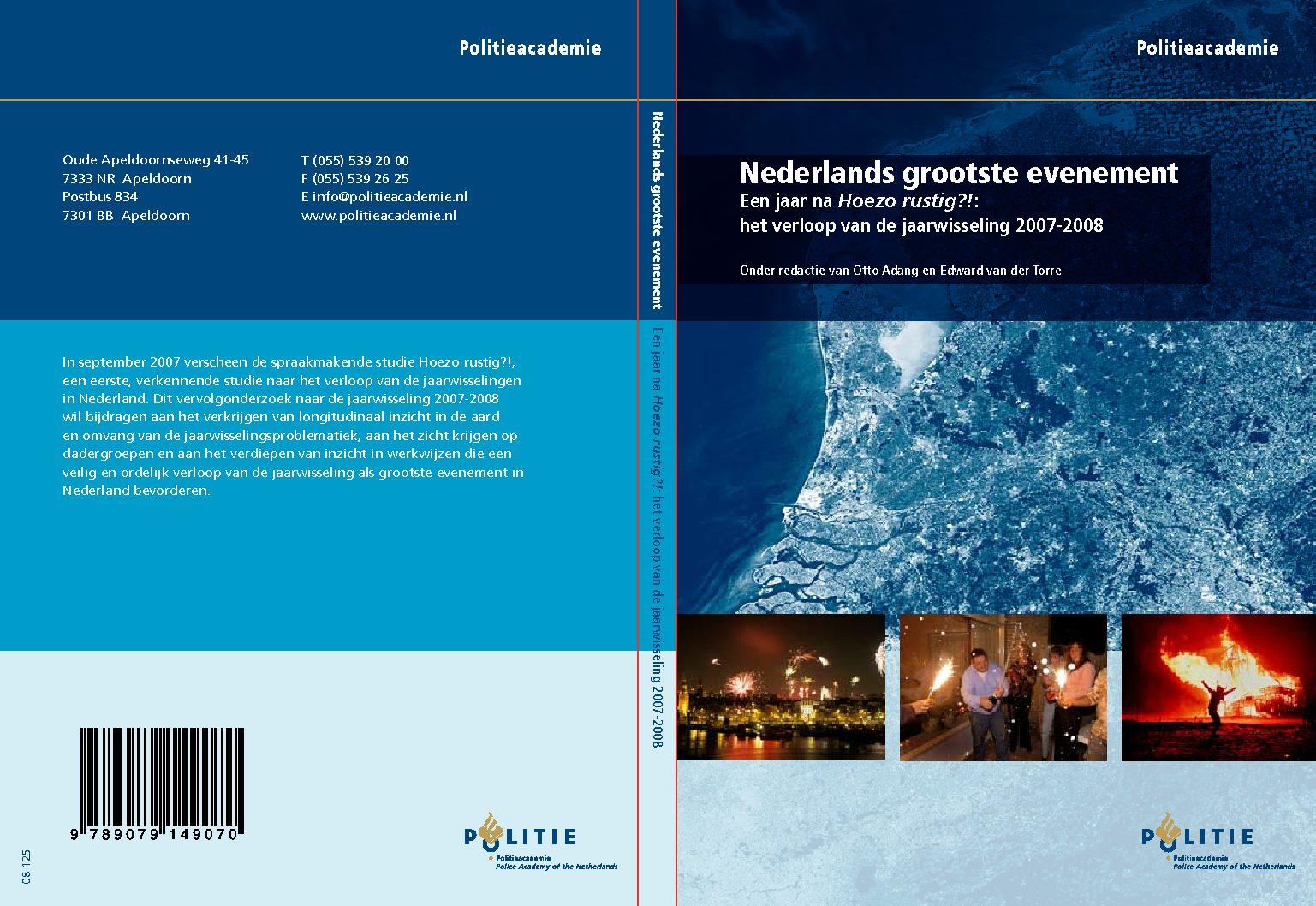 Nederlands grootste evenement. Een jaar na Hoezo rustig!?: het verloop van de jaarwisseling 2007-2008 (met O. Adang e.a.).  Apeldoorn, Politieacademie, 2008.