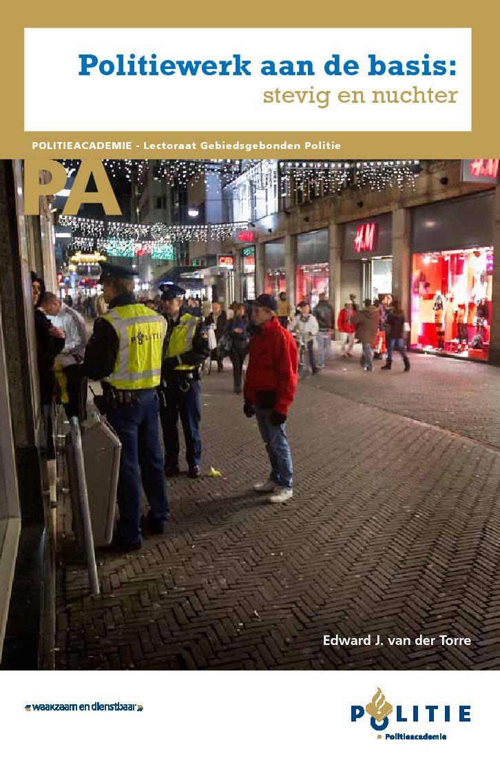 Politiewerk aan de basis. Stevig en nuchter, Lectorale rede, Apeldoorn, Politieacademie, 2011.