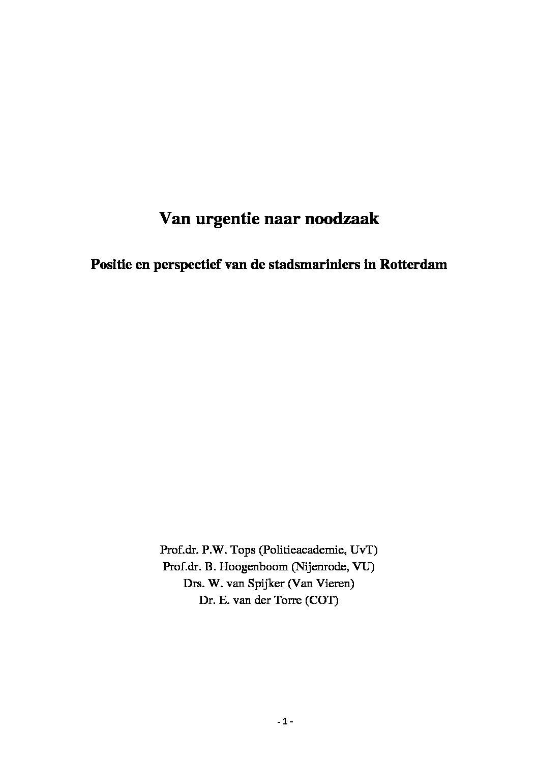 Van Urgentie naar Noodzaak: Positie en perspectief van de stadsmariniers in Rotterdam (met P.W. Tops, A.B. Hoogenboom en W. van Spijker), Apeldoorn/Tilburg, 2009.