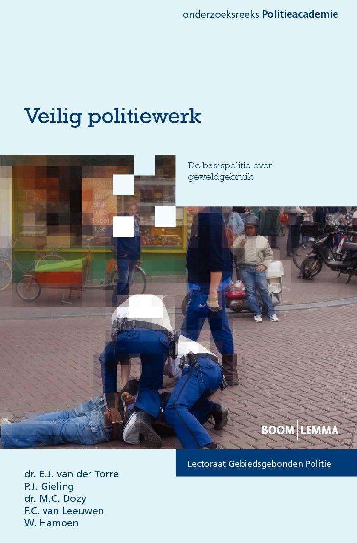 Veilig Politiewerk. De basispolitie over geweldgebruik, Den Haag, Boom | Lemma, 2011