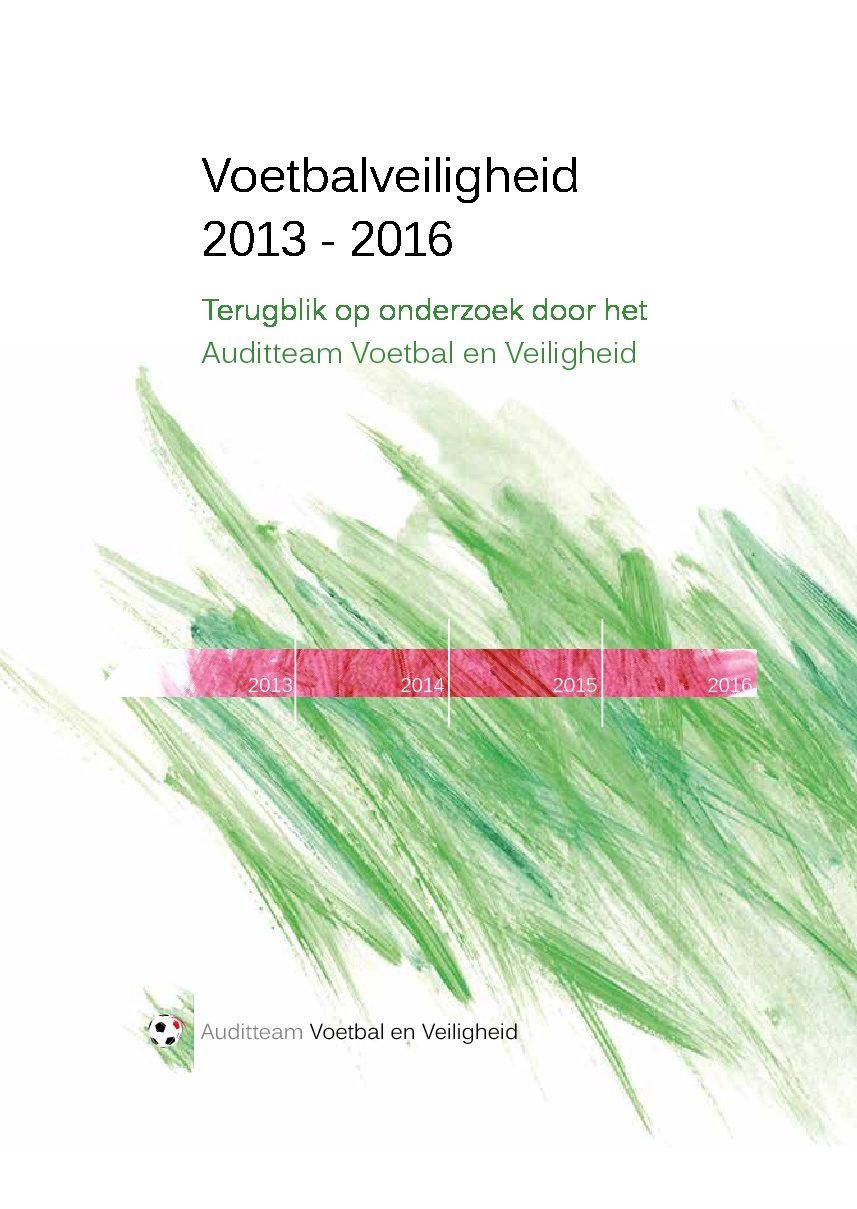 Voetbalveiligheid 2013 – 2016. Terugblik op onderzoek door het Auditteam Voetbal en Veiligheid, 2017.