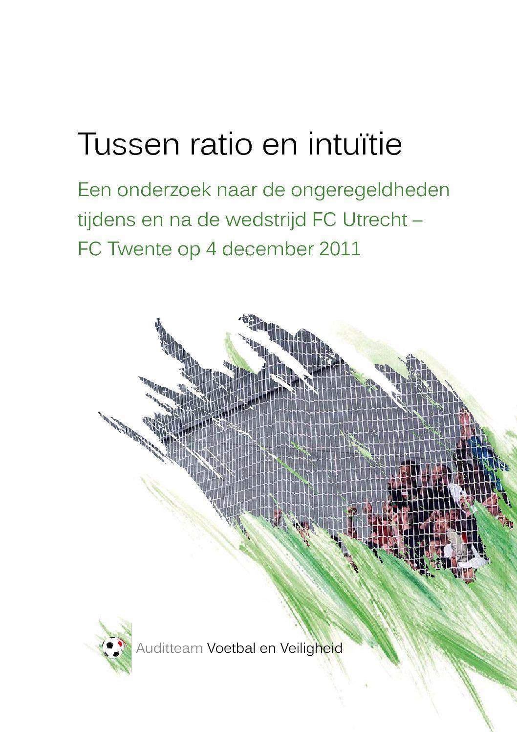 Tussen ratio en intuïtie: Een onderzoek naar de ongeregeldheden tijdens en na de wedstrijd FC Utrecht – FC Twente op 4 december 2011, 2012.